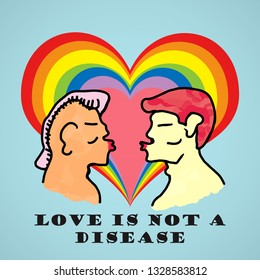 Two loving man kiss under a rainbow colored heart with the message: Love is not a disease. Vector illustration.