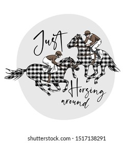 The two running beautiful checkered horses and riders. Just horsing around - lettering quote. Romantic humor card, t-shirt composition, hand drawn style print. Vector illustration.