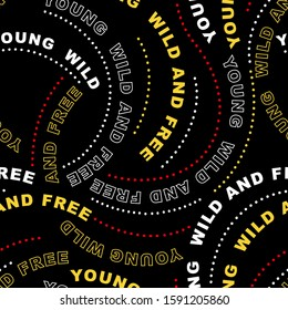 "Typo play seamless pattern in wording ""Young wild and free"" in vector EPS10 design for fashion ,fabric,web ,wallpaper ,wrapping and all prints on black"