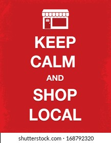 Typographic background design for greeting cards and posters with Keep Calm and Shop Local message and small business icon.