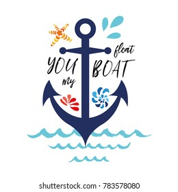 Typographic banner with phrase You float my boat decorated anchor, seashells, wave. Great for love, St. Valentines day, wedding, date, birthday. Vector hand drawn design element for logo, icon, prints