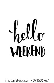 """Typographic design poster in black and white. """"Hello Weekend"""" brush lettering and modern calligraphy quote."""