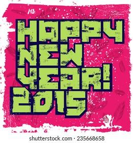 Typographic Grunge Happy New Year Design. Vector illustration.