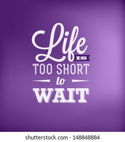 Typographic Poster Design - Life is too short to wait
