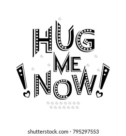 Typographic print for a poster, T-shirts with  message: Hug me. Now! Black slogan with seguins isolated on white background.