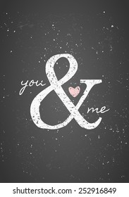 Typographic style greeting card for St. Valentine's Day. You & Me chalkboard style design.