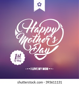Typographical background for your love. Happy Mothers Day. Heart shaped text. Blurred background.