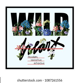 Typographical print for t-shirt with wild flowers and slogan. Vector illustration.