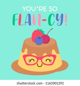"""""""You're so flan-cy"""" typography design with cute custard cartoon for greeting card design."""