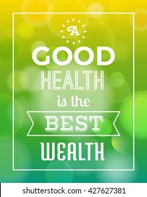 """Typography """" A good health is the best wealth """" with bokeh background. Healthy concept vector illustration."""