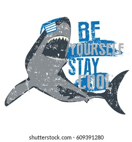 Typography graphic print with bright words: be yourself stay cool. And shark. Abstract urban drawing for t-shirts, print, poster, banner, postcard. creative and modern grunge  design