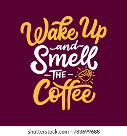 """Typography / Hand lettering Coffee Quote """" Wake Up and Smell The Coffee """""""