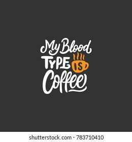 """Typography / Hand lettering Coffee Quote """" My Blood Type is Coffee """" for tshirt. poster, tote bag and murals."""