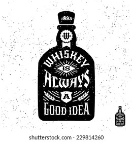 "typography monochrome hipster vintage label , badge "" whiskey is always a good idea "" for flayer poster or t-shirt print with bottle"