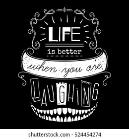 Typography poster with hand drawn elements. Inspirational quote. Life is better when you are laughing. Concept design for t-shirt, print, card. Vintage vector illustration