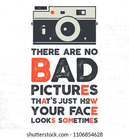 Typography poster with old style camera and quote - There are no bad picures that's just how your face looks sometimes. VIntage calligraphy design. Goof for T-Shirts, mugs and other identity. Vector.