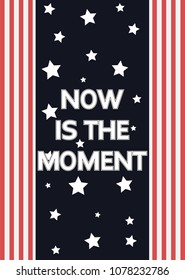Typography poster, slogan Now is the moment on background with stars and stripes, vector for  t shirt print, embroidery patch. Graphic and printed tee.