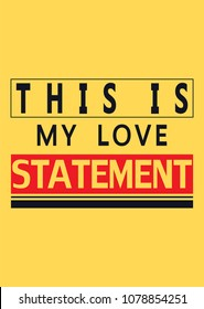 Typography poster, slogan for t shirt embroidery print, graphic design for tee. This is my love statement in frame.