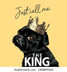 typography slogan with black pug dog in crown illustration