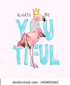 typography slogan with cartoon flamingo in crown illustration