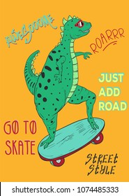 Typography slogan with dinosaur on skate, vector for modern dino t shirt print, embroidery patch and printing. Fashion graphic tee and printed tee. For boy girl fabric hand drawn background design