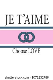 Typography slogan je t'aime, choose love, vector for modern t shirt print, embroidery patch template. Fashion graphic and printed tee design.