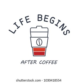 """Typography slogan """"Life begins after coffee"""" for t shirt printing. Cup of coffee like a battery, life energy. Graphic tee and printed tee"""