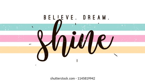 Typography slogan for tee shirt, vector graphic for tee printing. Believe, dream, shine
