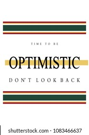 Typography slogan Time to be optimistic, graphic poster for  t shirt decoration, printed hoodie, embroidery patch and vector printing. Fashion tee, apparel print.