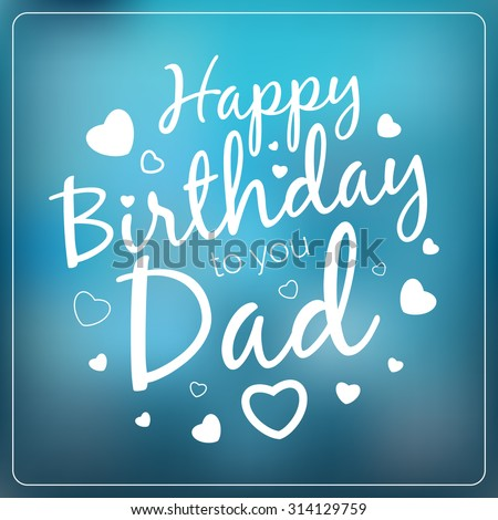 Typography Vector Happy Birthday To You Dad Card Template Vintage Typographical Background For Your Father With Love