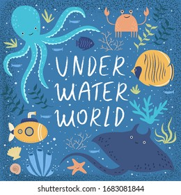 Underwater world! Vector cute illustration ecosystem of ocean world, octopus, crab, various fish, submarine, stingray, sea shells, starfish, seaweed, water plant. Drawings for card, poster or postcard