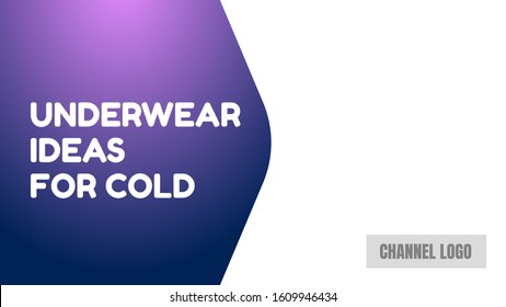 underwear ideas for cold background video pack video thumbnails cover photo. channel news. remarkable design template.