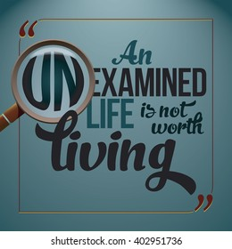 An unexamined life is not worth living. Inspiring wise motivation quote.