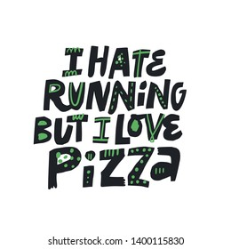 Unhealthy lifestyle motto vector illustration. I hate running but I love pizza hand drawn lettering. Handwritten fitness quote on white background. Ink brush inscription. T shirt typography design