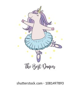 Unicorn ballerina dancing, beautiful hair mane, cute baby girl wearing tutu skirt and ballet shoes. Little lovely pony horse, colorful vector illustration with lettering text the best dancer.