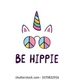 Unicorn head with sunglasses and text be hippie. Cute unicorn vector. Hippie style.