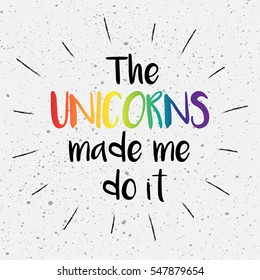 The Unicorn made me do it.  Script lettering, vector ink stamp effect, sunburst, grunge background.