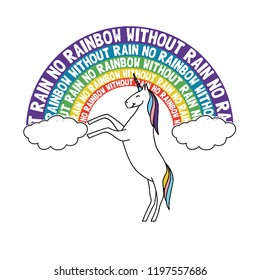 Unicorn with rainbow slogan No rain without rainbow illustration typography sketch hand crafted for t shirt and other uses