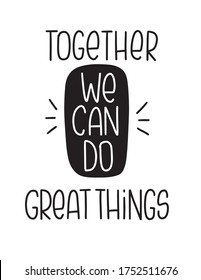 Union and teamwork quote vector design. Together we can do great things encouragement lettering message.