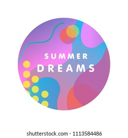 Unique artistic design card - summer dreams with gradient background,shapes and geometric elements in memphis style.Bright poster perfect for prints,flyers,banners,invitations,special offer and more.