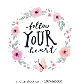 Unique hand drawn lettering: Follow your heart. Vector floral elements for greeting card, invitation, poster, T-shirt design.