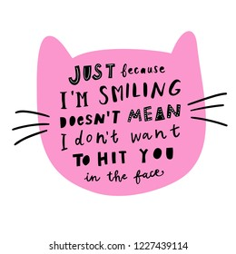 Unique hand drawn lettering: Just because I'm smiling doesn't mean I don't want to hit you in the face. Vector elements for greeting card, invitation, poster, T-shirt design.