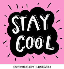Unique hand drawn lettering: Stay cool. Vector elements for greeting card, invitation, poster, T-shirt design.