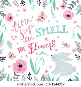 Unique hand drawn lettering: time to stop and smell the flowers you. Illustration of a bunny, butterflies and flowers. Vector elements for greeting card, invitation, poster, T-shirt design.