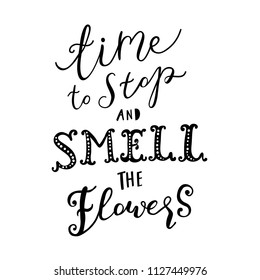 Unique hand drawn lettering: Time to stop and smell the flowers. Vector elements for greeting card, invitation, poster, T-shirt design.