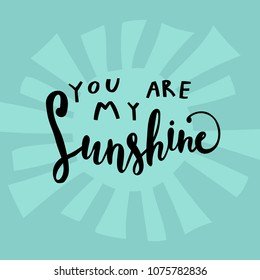 Unique hand drawn lettering: You are my sunshine. Vector elements for greeting card, invitation, poster, T-shirt design.