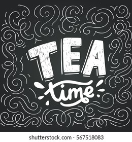 Unique hand lettering. Vintage poster with inscription Tea Time, drawn on chalkboard background. Hand drawn vector illustration, isolated and easy to use.