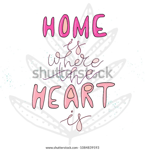 A unique handwriting lettering with a quote - Home is where the heart is. Suitable for postcards, posters, cards, pictures, for design, T-shirts, as a template, for housewarming.