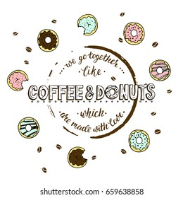 Unique lettering poster with a phrase - We go together like coffee and donuts which are made with love. Lettering with stain of circle from coffee.