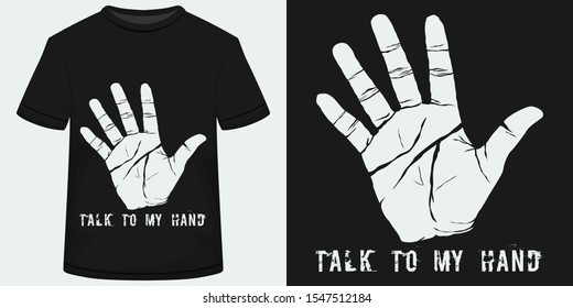 Unique and Trendy Talk To My Hand T-Shirt Design or Concept.
